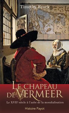 T. Brook, Le chapeau de Vermeer.  Le XVIIe siècle à l'aube de la mondialisation