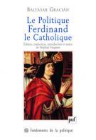 B. Gracian, Le politique. Ferdinand le Catholique