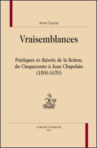A. Duprat, Vraisemblances. Poétiques et théorie de la fiction du Cinquecento à Jean Chapelain