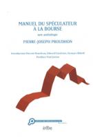 Proudhon, Manuel du spéculateur à la Bourse. Une anthologie