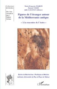 M.-Fr. Marein, P. Voisin & J. Gallego (dir.), Figures de l'étranger autour de la Méditerranée antique. A la rencontre de l'Autre