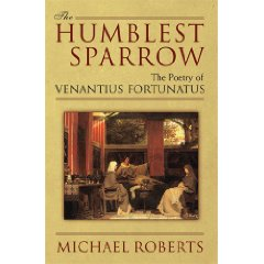 M. Roberts, The Humblest Sparrow: The Poetry of Venantius Fortunatus