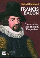 M. Popelard, Francis Bacon. L'humaniste,le magicien,l'ingénieur