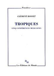 C. Rosset, Tropiques. Cinq conférences mexicaines