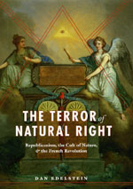D. Edelstein, The Terror of Natural Right. Republicanism, the Cult of Nature, and the French Revolution