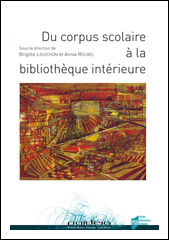 B. Louichon et A. Rouxel (dir.), Du corpus scolaire à la bibliothèque intérieure
