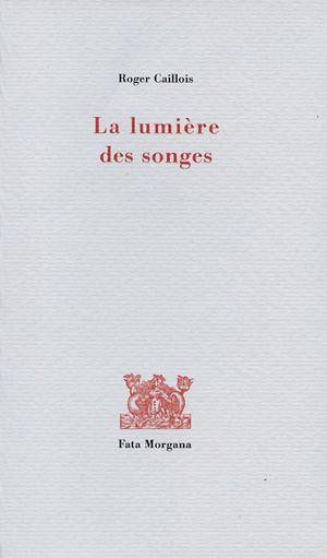 R. Caillois, La lumière des songes (rééd.)