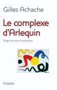 G. Achache, Le complexe d'Arlequin. Éloge de notre inconstance