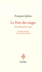 F. Jullien, Le Pont des singes (De la diversité à venir). Fécondité culturelle face à identité nationale