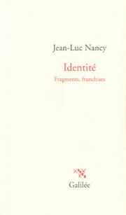 J.-L. Nancy, Identité. Fragments, franchises