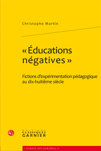 C. Martin, «Éducations négatives». Fictions d'expérimentation pédagogique au dix-huitième siècle