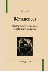 D. Hüe, Rémanences. Mémoire de la forme dans la littérature médiévale