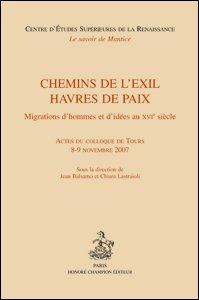 J. Balsamo, C. Lastraioli (dir.), Chemins de l'exil, havres de paix. Migrations d'hommes et d'idées au XVIe siècle