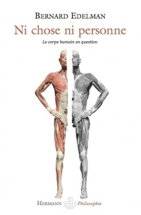 B. Edelman, Ni chose ni personne. Le corps humain en question