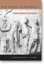 C.P. Jones, New heroes in antiquity : from Achilles to Antinoos