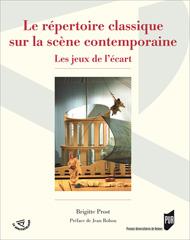 B. Prost, Le Répertoire classique sur la scène contemporaine. Les jeux de l'écart