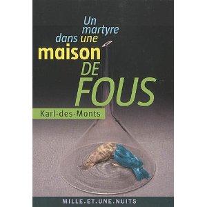 Karl-des-Monts, Un martyre dans une maison de fous