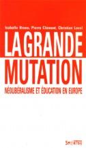 <em>La grande mutation. Néolibéralisme et éducation en Europe</em> (I. Bruno, P. Clément, C. Laval)<em> </em>