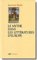 J.-L. Backès, Le Mythe dans les littératures d'Europe