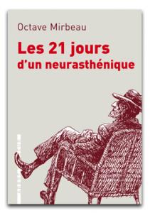 O. Mirbeau, Les 21 jours d'un neurasthénique