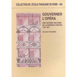 M. Traversier, Gouverner l'opéra. Une histoire politique de la musique à Naples 1767-1815