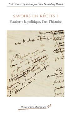 A. Herschberg Pierrot (dir.), Savoirs en récits I. Flaubert : la politique, l'art et l'histoire