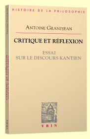 A. Grandjean, Critique et réflexion. Essai sur le discours kantien