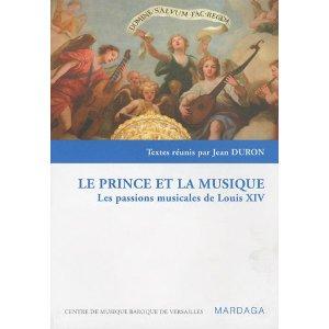 J. Duron (dir.), Le Prince et la Musique. Les Passions musicales de Louis XIV