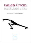 C. Schmiele (dir.), Passages à l'acte : interprétation, traduction, (ré-)écriture