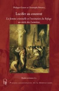 Ch. Regina, Ph. Gardy, Lucifer au couvent. La femme criminelle et l'institution du Refuge au siècle des Lumières