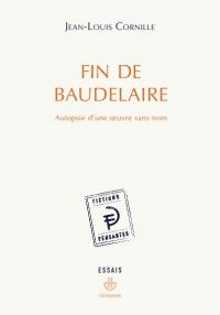 J.-L. Cornille, Fin de Baudelaire. Autopsie d'une oeuvre sans nom