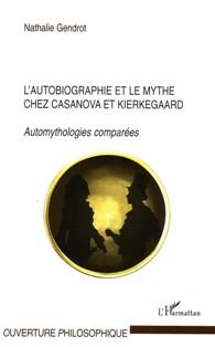 N. Gendrot, L'Autobiographie et le mythe chez Casanova et Kierkegaard. Automythologies comparées
