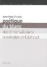 A.-M. Christin, Poétique du blanc. Vide et intervalle dans la civilisation de l'alphabet