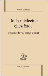 A. Saint-Martin, De la médecine chez Sade. Disséquer la vie, narrer la mort