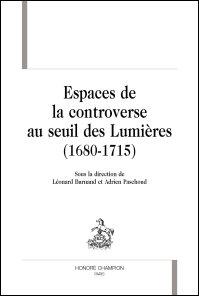 L. Burnand et A. Paschoud (dir.), Espaces de la controverse au seuil des Lumières (1680-1715)