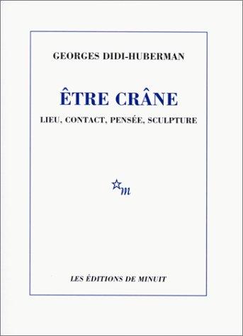 G. Didi-Huberman, Être crâne. Lieu, contact, pensée, sculpture