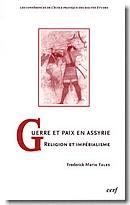 Fr. M. Fales, Guerre et paix en Assyrie. Religion et impérialisme