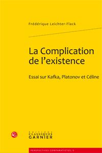 F. Leichter-Flack, La Complication de l'existence. Essai sur Kafka, Platonov et Céline