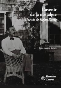 J.-J. Lafaye, L'avenir de la nostalgie, une vie de Stefan Zweig (2e éd)