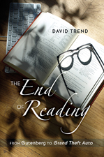 D. Trend, The End of Reading From Gutenberg to Grand Theft Auto