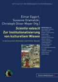 E. Eggert, S. Gramatzki, Ch. O. Mayer (dir.). Scientia valescit. Zur Institutionalisierung von kulturellem Wissen in romanischem Mittelalter und Früher Neuzeit