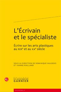 D. Vaugeois et I. Rialland (dir.), L'Écrivain et le spécialiste. Écrire sur les arts plastiques au XIXe et au XXe siècle