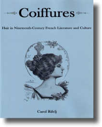 C. Rifelj, Coiffures: Hair in Nineteenth-century French Literature and Culture