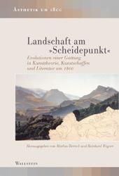 M. Bertsch, R. Wegner, éds., Landschaft am »Scheidepunkt«. Evolutionen einer Gattung in Kunsttheorie, Kunstschaffen und Literatur um 1800