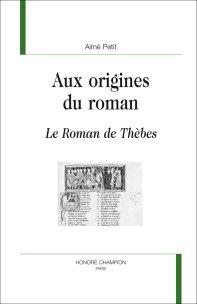 A. Petit, Aux Origines du roman. Le Roman de Thèbes