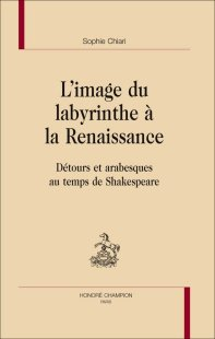 S. Chiari, L'image du Labyrinthe à la Renaissance. Détours et arabesques au temps de Shakespeare