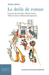 M. Bélisle,  Le Drôle de Roman. L'oeuvre du rire chez Marcel Aymé, Albert Cohen et Raymond Queneau