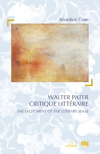 B. Coste, Walter Pater critique littéraire. The excitement of the literary sense