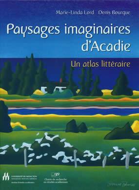 A. Duguay (dir.), Paysages imaginaires d'Acadie : un atlas littéraire