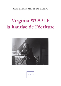 A.-M. Smith-Di Biasio, Virginia Woolf, la hantise de l'écriture
